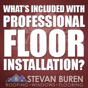 What's included with professional floor installation?
